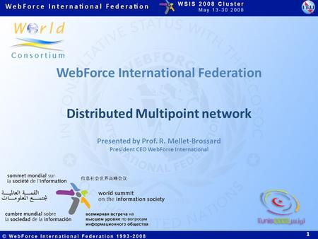 WebForce International Federation Distributed Multipoint network 1 Presented by Prof. R. Mellet-Brossard President CEO WebForce International.