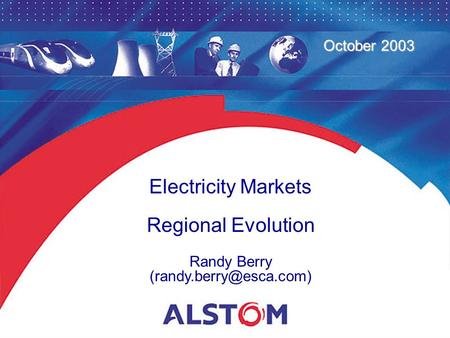 1 October 2003 Electricity Markets Regional Evolution Randy Berry