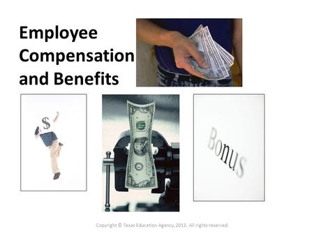 Employee Compensation and Benefits Copyright © Texas Education Agency, 2013. All rights reserved.