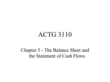 ACTG 3110 Chapter 5 - The Balance Sheet and the Statement of Cash Flows.