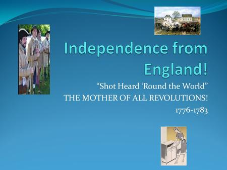 """Shot Heard 'Round the World"" THE MOTHER OF ALL REVOLUTIONS! 1776-1783."
