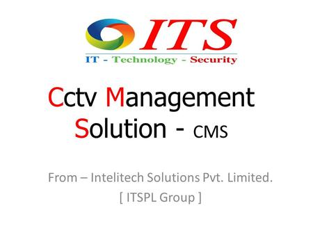 Cctv Management Solution - CMS From – Intelitech Solutions Pvt. Limited. [ ITSPL Group ]