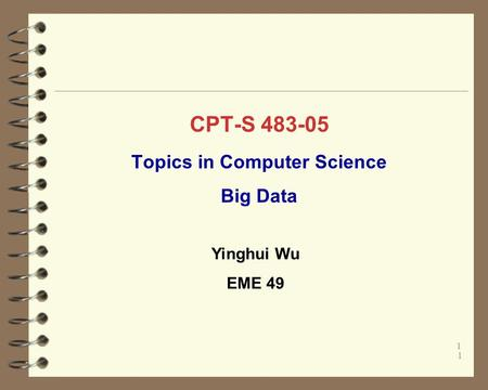 CPT-S 483-05 Topics in Computer Science Big Data 1 1 Yinghui Wu EME 49.