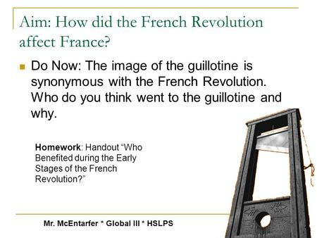 Aim: How did the French Revolution affect France? Do Now: The image of the guillotine is synonymous with the French Revolution. Who do you think went.