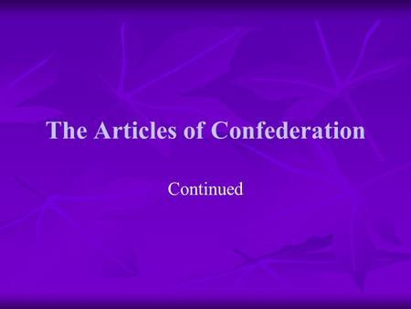 "The Articles of Confederation Continued. DO NOW: Make a Frayer Diagram to explain the word ""Government"" Government Write a definition for ""government"""