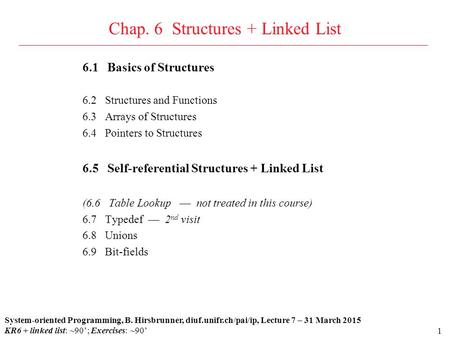 1 6.1 Basics of Structures 6.2 Structures and Functions 6.3 Arrays of Structures 6.4 Pointers to Structures 6.5 Self-referential Structures + Linked List.