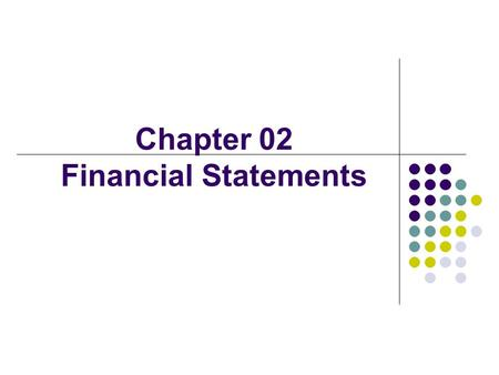 Chapter 02 Financial Statements. 2 Value = + + + FCF 1 FCF 2 FCF ∞ (1 + WACC) 1 (1 + WACC) ∞ (1 + WACC) 2 Free cash flow (FCF) Market interest rates Firm's.