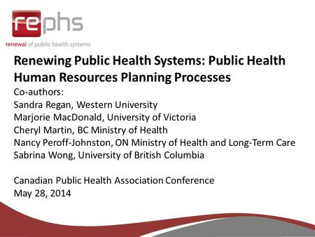 Renewing Public Health Systems: Public Health Human Resources Planning Processes Co-authors: Sandra Regan, Western University Marjorie MacDonald, University.