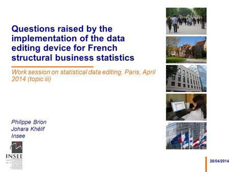 Philippe Brion Johara Khélif Insee 28/04/2014 Questions raised by the implementation of the data editing device for French structural business statistics.