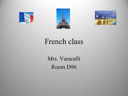 French class Mrs. Varacalli Room D96. Contact Information (610)-497-6300 ext. 2196.