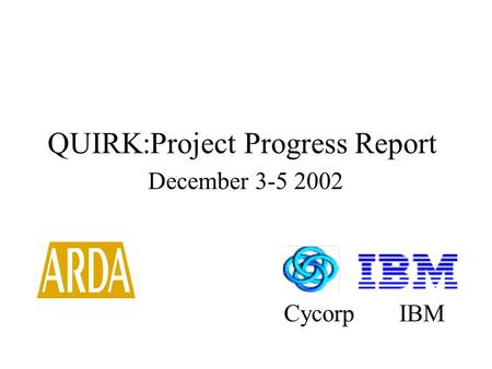 QUIRK:Project Progress Report December 3-5 2002 Cycorp IBM.