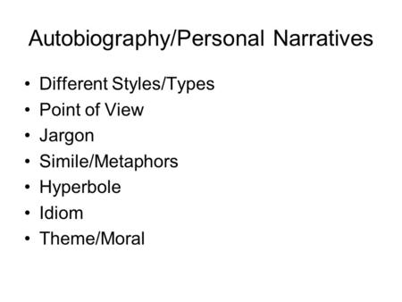Autobiography/Personal Narratives Different Styles/Types Point of View Jargon Simile/Metaphors Hyperbole Idiom Theme/Moral.