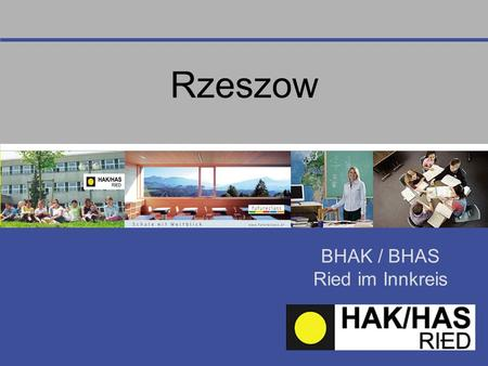 BHAK / BHAS Ried im Innkreis Rzeszow. Austrian Education System Age of 6: primary school (4 years) Age of 10: 2 possibilities -Lower secondary school.