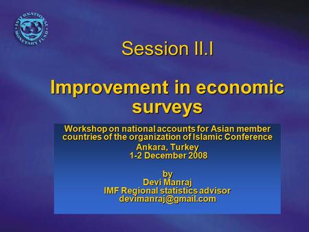 Session II.I Improvement in economic surveys Workshop on national accounts for Asian member countries of the organization of Islamic Conference Ankara,