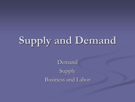 Supply and Demand DemandSupply Business and Labor.
