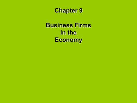 Chapter 9 Business Firms in the Economy. Forms of Business Organizations Proprietorships – one individual owns entire business Advantages: 1. easy to.