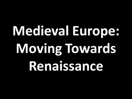 Medieval Europe: Moving Towards Renaissance. Medieval Universities By the 1100s, schools had arisen around the great cathedrals to train clergy Quickly.
