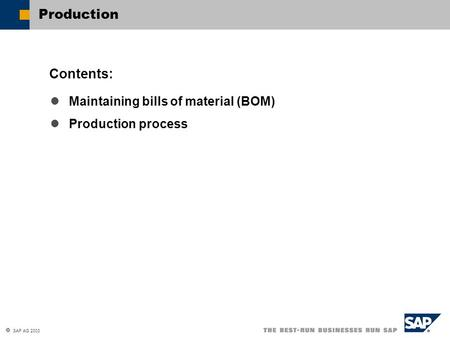  SAP AG 2003 Production Maintaining bills of material (BOM) Production process Contents: