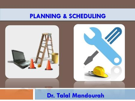 PLANNING & SCHEDULING Dr. Talal Mandourah. Key Element of Planning and Scheduling.
