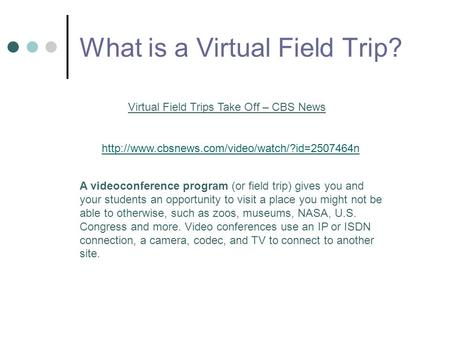 What is a Virtual Field Trip?  Virtual Field Trips Take Off – CBS News A videoconference program (or field.