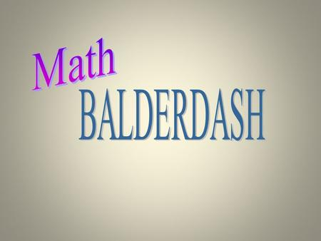 Balderdash Points Construct the correct definition – 3 points Choose the correct definition – 2 points Somebody chooses your definition – 1 point each.