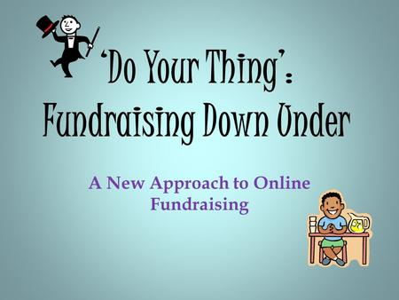 'Do Your Thing': Fundraising Down Under A New Approach to Online Fundraising.