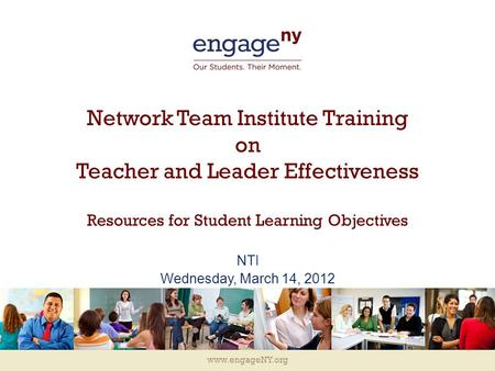 Www.engageNY.org Network Team Institute Training on Teacher and Leader Effectiveness Resources for Student Learning Objectives NTI Wednesday, March 14,