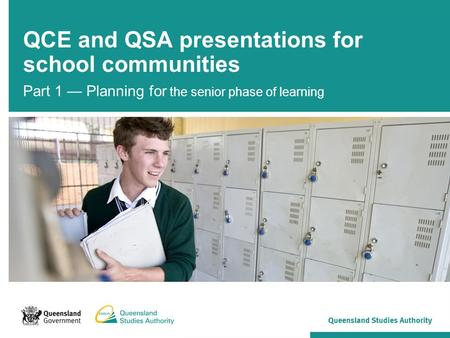 QCE and QSA presentations for school communities Part 1 — Planning for the senior phase of learning.