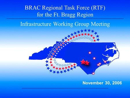 1 BRAC Regional Task Force (RTF) for the Ft. Bragg Region Infrastructure Working Group Meeting November 30, 2006.