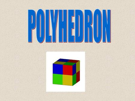 These are NOT polyhedron: These are polyhedron: Click here for more polyhedron Click here for more polyhedron Crystallographic polyhedra Create your.