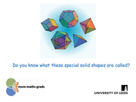 Do you know what these special solid shapes are called?