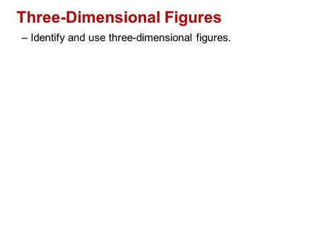 Three-Dimensional Figures – Identify and use three-dimensional figures.