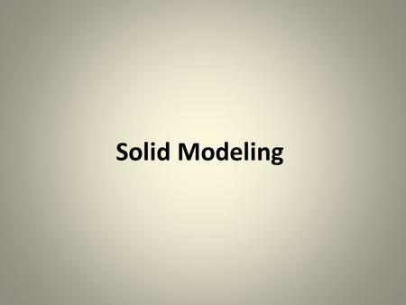 Solid Modeling. Solid Modeling - Polyhedron A polyhedron is a connected mesh of simple planar polygons that encloses a finite amount of space. A polyhedron.