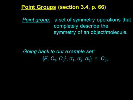 Point Groups (section 3.4, p. 66) Point group: a set of symmetry operations that completely describe the symmetry of an object/molecule. Going back to.