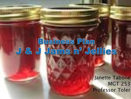 Janette Tabone MGT 253 Professor Toler.  A sister owned limited liability company  Operates in the specialty foods business  Deliver quality, wholesome.