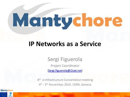 IP Networks as a Service Sergi Figuerola Project Coordinator 8 th e-Infrastructure Concertation meeting.