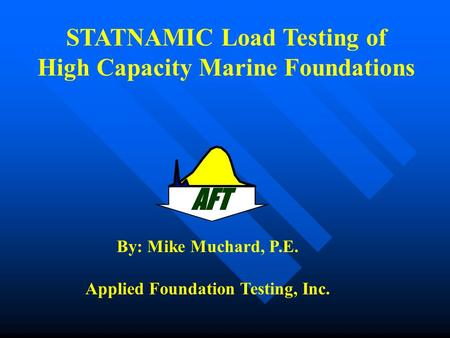 AFT STATNAMIC Load Testing of High Capacity Marine Foundations