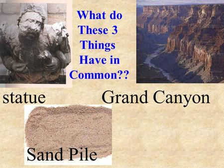 statueGrand Canyon Sand Pile What do These 3 Things Have in Common??