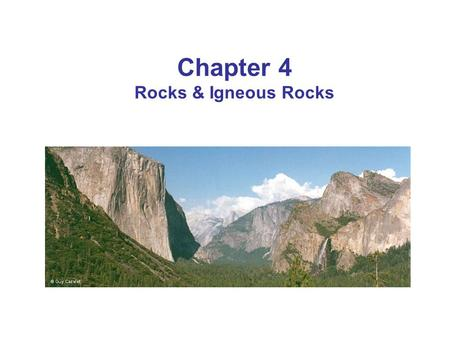 Chapter 4 Rocks & Igneous Rocks. Rock Definition A naturally occurring consolidated mixture of one or more minerals e.g, marble, granite, sandstone, limestone.
