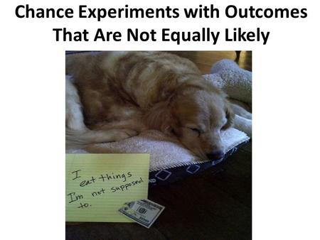 Chance Experiments with Outcomes That Are Not Equally Likely