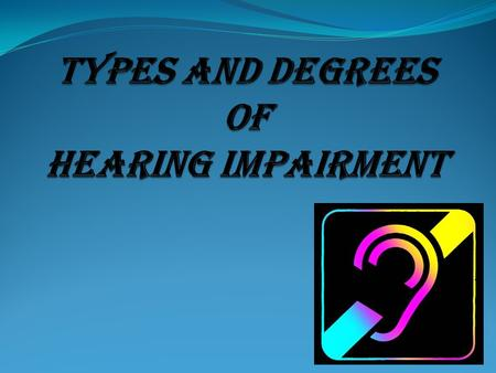 A hearing impairment signifies a full or partial loss of the ability to detect or discriminate sounds OR A person who cannot hear at or about a certain.