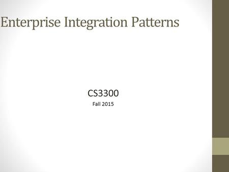 Enterprise Integration Patterns CS3300 Fall 2015.