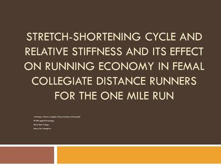 STRETCH-SHORTENING CYCLE AND RELATIVE STIFFNESS AND ITS EFFECT ON RUNNING ECONOMY IN FEMAL COLLEGIATE DISTANCE RUNNERS FOR THE ONE MILE RUN J.Whitaker,