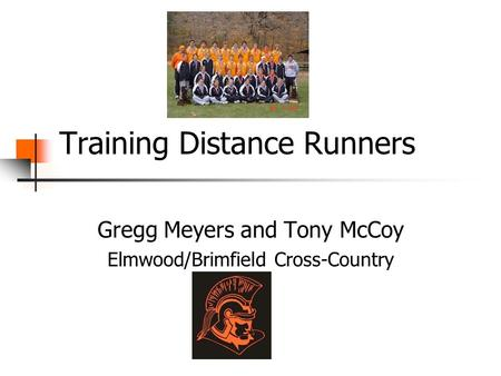 Training Distance Runners Gregg Meyers and Tony McCoy Elmwood/Brimfield Cross-Country.