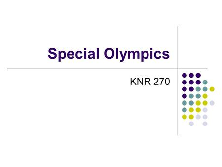 Special Olympics KNR 270. Special Olympics Sports organization Mission: provide year round training & competition for athletes Ages: 8 – senior citizens.