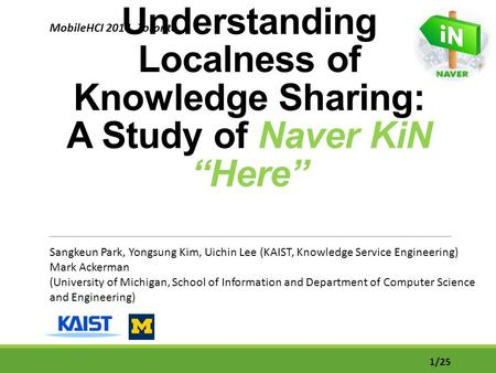 "Understanding Localness of Knowledge Sharing: A Study of Naver KiN ""Here"" Sangkeun Park, Yongsung Kim, Uichin Lee (KAIST, Knowledge Service Engineering)"
