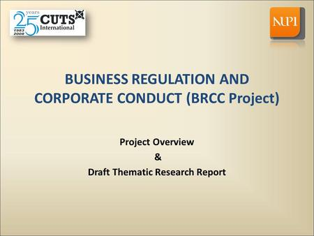 BUSINESS REGULATION AND CORPORATE CONDUCT (BRCC Project) Project Overview & Draft Thematic Research Report.