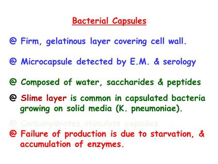 Bacterial Firm, gelatinous layer covering cell Microcapsule detected by E.M. & Composed of water, saccharides & peptides.