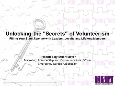 Unlocking the Secrets of Volunteerism Filling Your State Pipeline with Leaders, Loyalty and Lifelong Members Presented by Stuart Meyer Marketing, Membership.