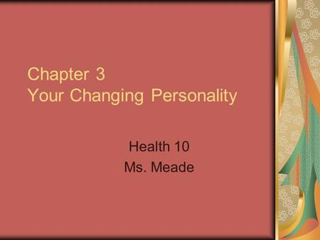 Chapter 3 Your Changing Personality Health 10 Ms. Meade.